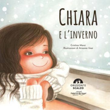 Chiara e l'inverno. Ediz. a colori - Cristina Marsi  