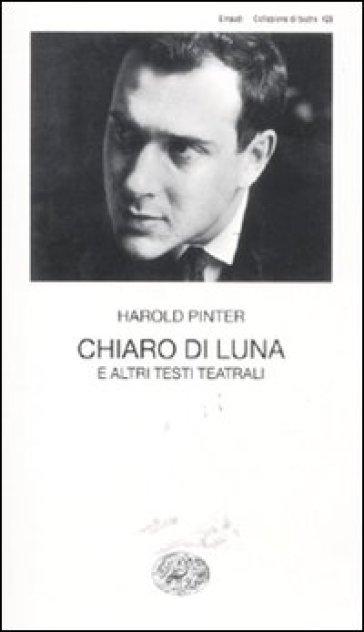 Chiaro di luna e altri testi teatrali - Harold Pinter |