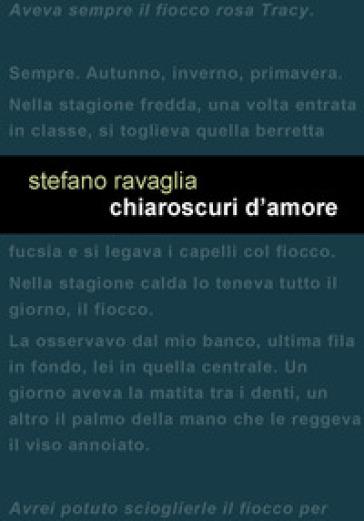 Chiaroscuri d'amore - Stefano Ravaglia | Kritjur.org