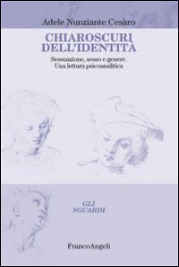 Chiaroscuri dell'identità. Sessuazione, sesso e genere. Una lettura psicoanalitica - Adele Nunziante Cesàro | Thecosgala.com