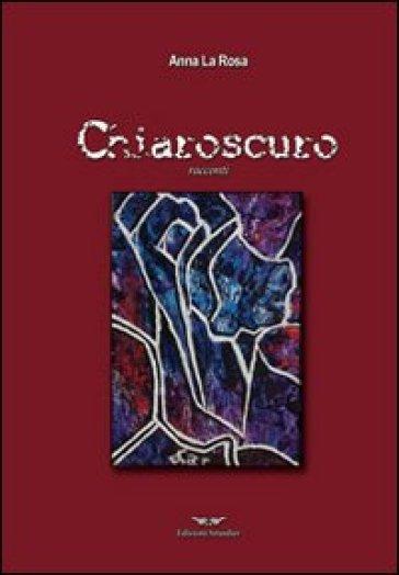 Chiaroscuro - Anna La Rosa |