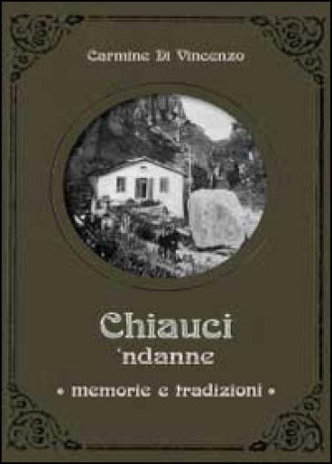 Chiauci ndanne. Memorie e tradizioni - Carmine Di Vincenzo |