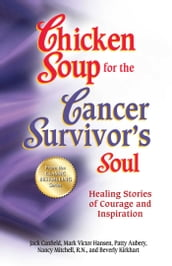 Chicken Soup for the Cancer Survivor s Soul