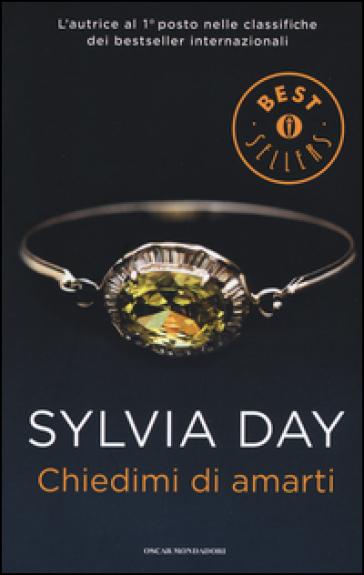 Chiedimi di amarti - Sylvia Day |