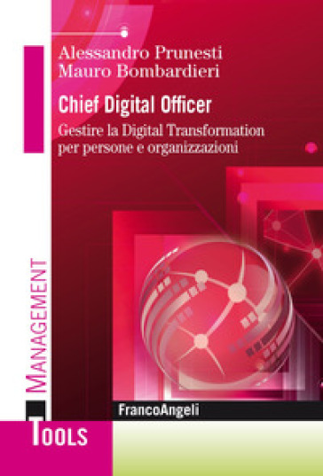 Chief digital officer. Gestire la digital transformation per persone e organizzazioni - Mauro Bombardieri |