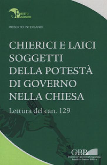 Chierici e laici soggetti della potestà di governo nella chiesa. Lettura del can. 129 - Roberto Interlandi   Rochesterscifianimecon.com