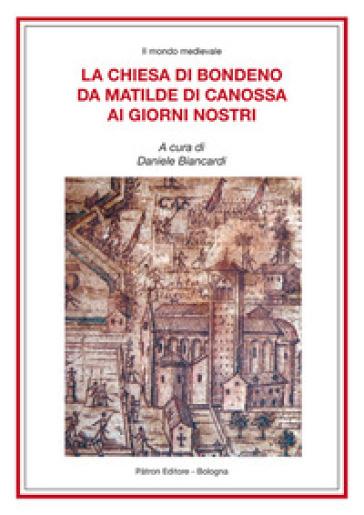 La Chiesa di Bondeno da Matilde di Canossa ai giorni nostri - D. Biancardi |