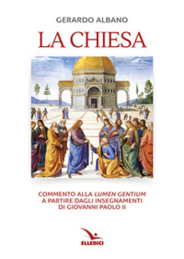 La Chiesa. Commento alla «Lumen gentium» a partire dagli insegnamenti di Giovanni Paolo II - Gerardo Albano | Rochesterscifianimecon.com