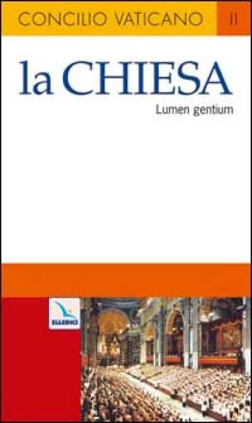 La Chiesa. Costituzione dogmatica sulla Chiesa (Lumen gentium)