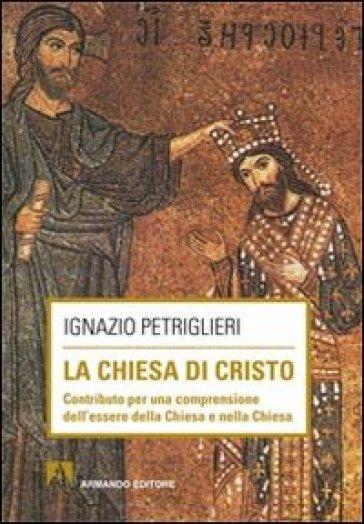 Chiesa di Cristo. Contributo per una comprensione dell'essere della Chiesa e nella Chiesa (La) - Ignazio Petriglieri | Kritjur.org