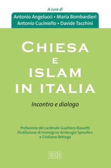 Chiesa e Islam in Italia. Incontro e dialogo - A. Angelucci |