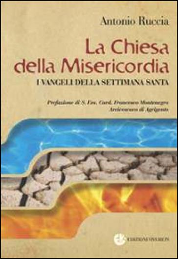 La Chiesa della Misericordia. I Vangeli della settimana santa - Antonio Ruccia |
