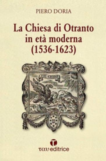 La Chiesa di Otranto in età moderna (1536-1623) - Piero Doria | Kritjur.org