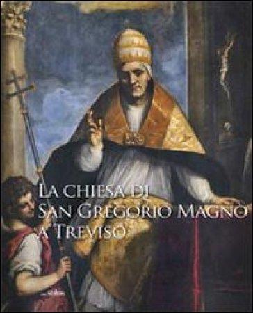 La Chiesa di San Gregorio Magno a Treviso - Renzo Secco  