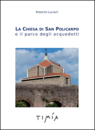 La Chiesa di San Policarpo e il parco degli acquedotti - Roberto Luciani | Jonathanterrington.com