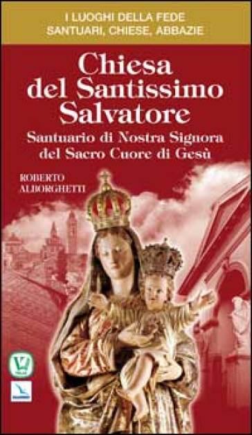 Chiesa del Santissimo Salvatore. Santuario di Nostra Signora del Sacro Cuore di Gesù - Roberto Alborghetti  