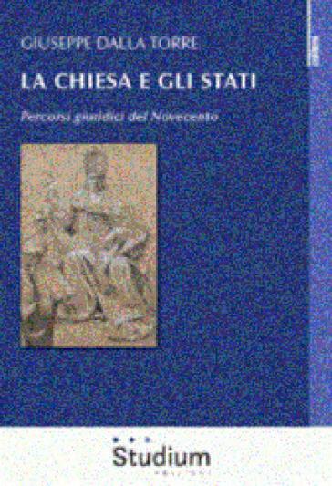La Chiesa e gli Stati. Percorsi giuridici del Novecento - Giuseppe Dalla Torre |
