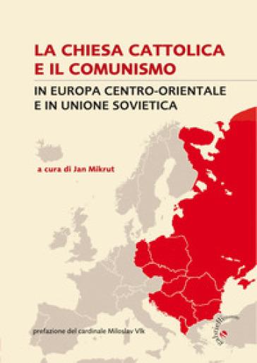 La Chiesa cattolica e il comunismo. In Europa centro-orientale e in Unione Sovietica - J. Mikrut | Rochesterscifianimecon.com