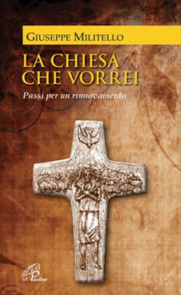La Chiesa che vorrei. Passi per un rinnovamento - Giuseppe Militello pdf epub