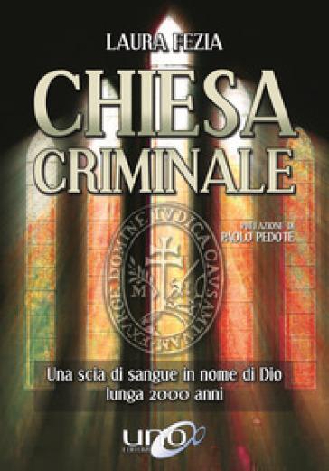 Chiesa criminale. Una scia di sangue in nome di Dio lunga 2000 anni - Laura Fezia pdf epub