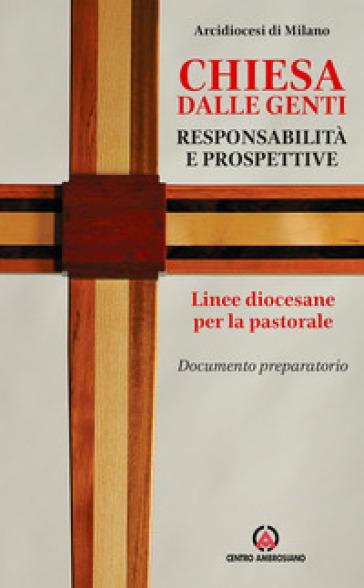 Chiesa dalle genti. Responsabilità e prospettive. Linee diocesane per la pastorale. Documento preparatorio - Arcidiocesi di Milano |