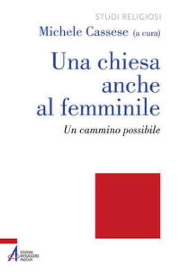 Una Chiesa anche al femminile. Un cammino possibile - M. Cassese |