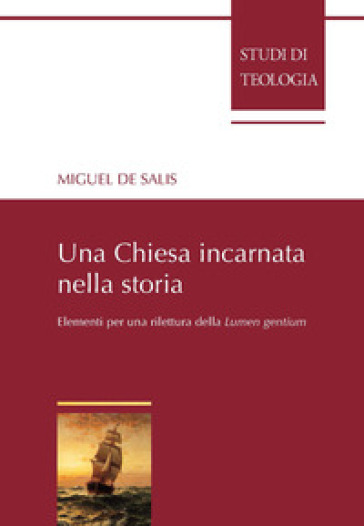 Una Chiesa incarnata nella storia. Elementi per una rilettura della Lumen gentium - Miguel De Salis  