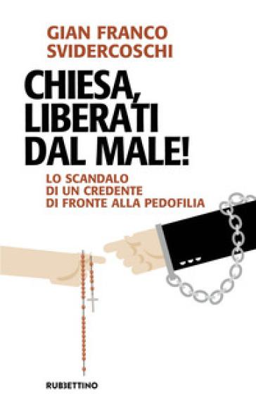 Chiesa, liberati dal male! Lo scandalo di un credente di fronte alla pedofilia - Gian Franco Svidercoschi  