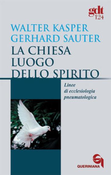 La Chiesa luogo dello Spirito. Linee di ecclesiologia pneumatologica - Walter Kasper  