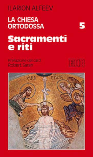 La Chiesa ortodossa. 5: Sacramenti e riti - Ilarion Alfeev |