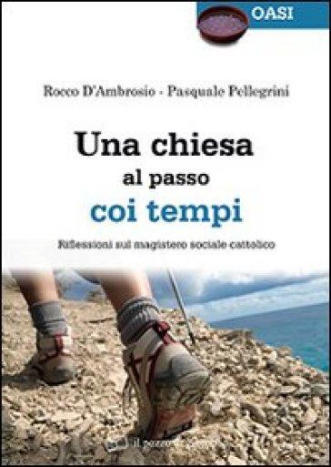 Una Chiesa al passo coi tempi. Riflessioni sul magistero sociale cattolico - Rocco D'Ambrosio |