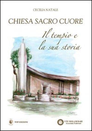Chiesa sacro cuore. Il tempio e la sua storia - Cecilia Natale |