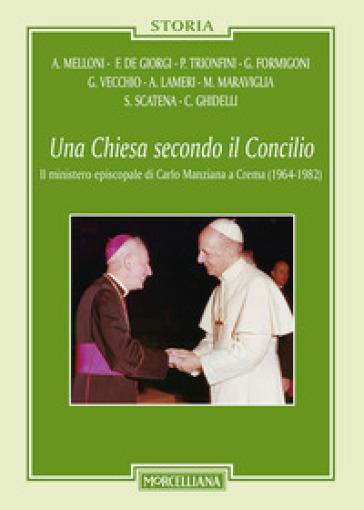 Una Chiesa secondo il Concilio. Il ministero episcopale di Carlo Manziana a Crema (1964-1982) - P. L. Ferrari  