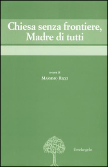 Chiesa senza frontiere, Madre di tutti - M. Rizzi |