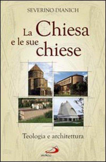 La Chiesa e le sue chiese. Teologia e architettura - Severino Dianich | Rochesterscifianimecon.com