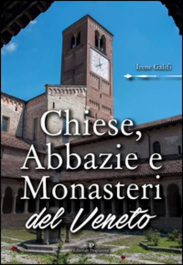 Chiese, abbazie e monasteri del Veneto - Irene Galifi  