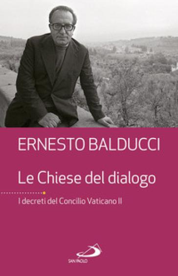 Le Chiese del dialogo. I decreti del Concilio Vaticano II - Ernesto Balducci pdf epub
