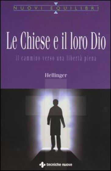 Le Chiese e il loro Dio. Il cammino verso una libertà piena - Bert Hellinger   Rochesterscifianimecon.com