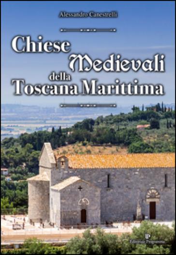 Chiese medievali della Toscana marittima - Alessandro Canestrelli |