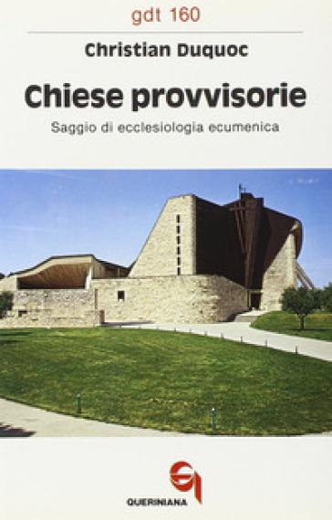Chiese provvisorie. Saggio di ecclesiologia ecumenica - Christian Duquoc | Kritjur.org
