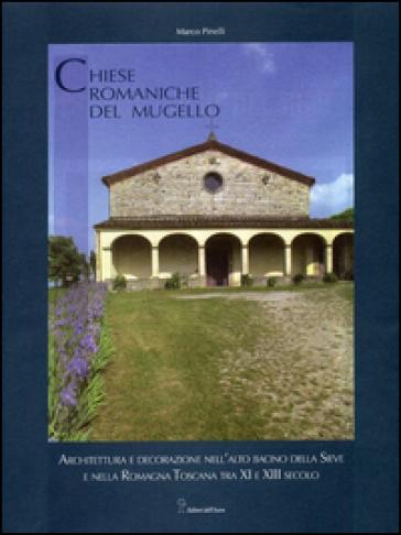 Chiese romaniche del Mugello. Architettura religiosa tra X e XIII secolo nell'alto bacino della Sieve e nella Romagna toscana - Marco Pinelli |