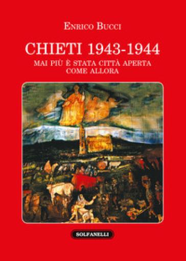 Chieti 1943-1944. Mai più è stata città aperta come allora - Enrico Bucci | Kritjur.org
