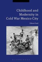 Childhood and Modernity in Cold War Mexico City