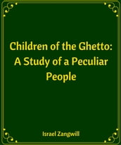 Children of the Ghetto A Study of a Peculiar People