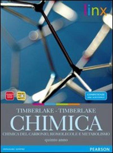 Chimica. Carbonio, biomolecole, metabolismo. Per le Scuole superiori. Con espansione online - Timberlake |