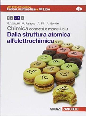 Chimica: concetti e modelli.blu. Dalla struttura atomica all'elettrochimica. Per il biennio delle Scuole superiori. Con espansione online - Giuseppe Valitutti  