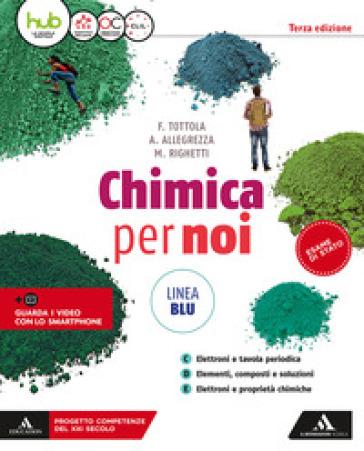 Chimica per noi. Ediz. blu. Per il secondo biennio dei Licei. Con e-book. Con espansione online. 1. - Fabio Tottola  