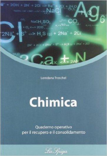 Chimica. Con quaderno operativo. Per le Scuole superiori - Loredana Troschel |