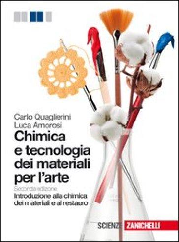 Chimica e tecnologia dei materiali per l'arte. Introduzione alla chimica dei materiali e al restauro. Per gli Ist. D'arte. Con espansione online - Carlo Quaglierini |