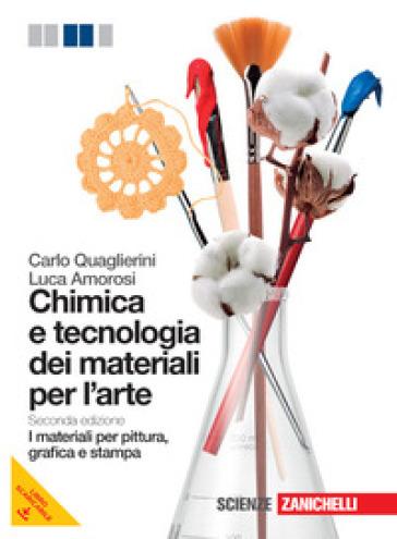 Chimica e tecnologia dei materiali per l'arte. Materiali per pittura, grafica e stampa. Per gli Ist. D'arte. Con espansione online - Carlo Quaglierini |